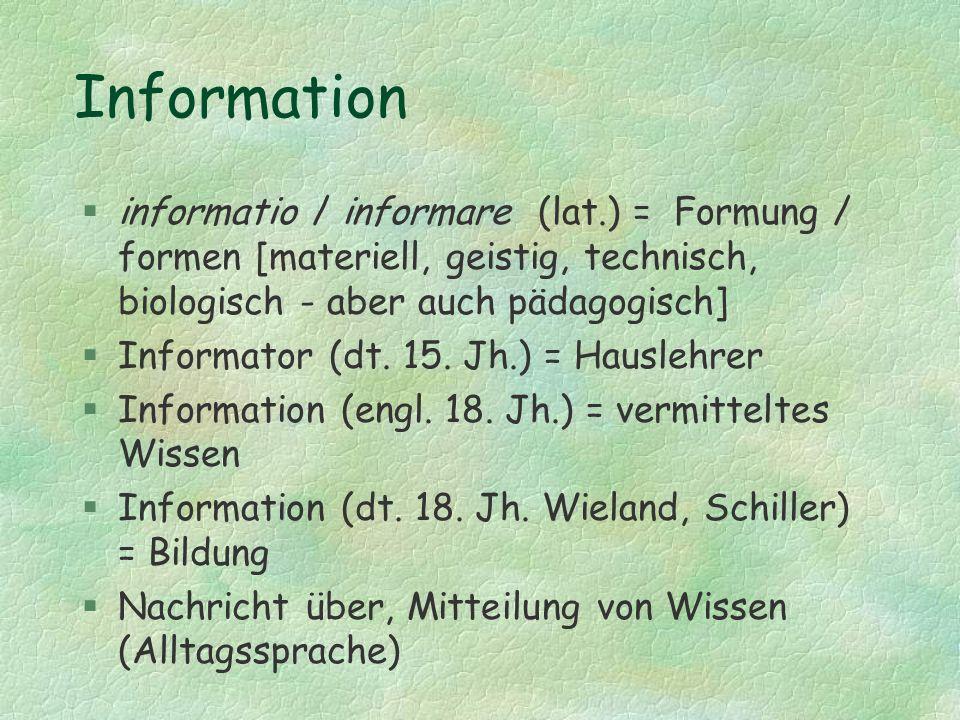 Information informatio / informare (lat.) = Formung / formen [materiell, geistig, technisch, biologisch - aber auch pädagogisch]